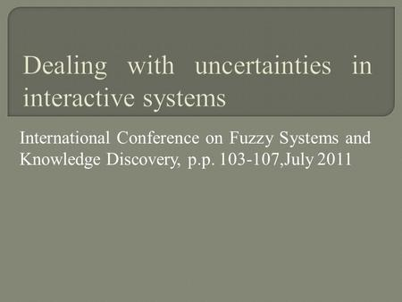International Conference on Fuzzy Systems and Knowledge Discovery, p.p. 103-107,July 2011.