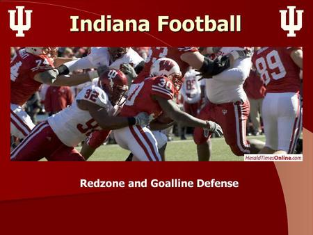 Indiana Football Redzone and Goalline Defense. Goals of Redzone Defense Cause Turnovers Cause Turnovers Cause loss of yardage resulting in a punt Cause.