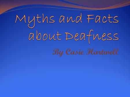 By Casie Hartwell. Myth Deaf people cannot talk.
