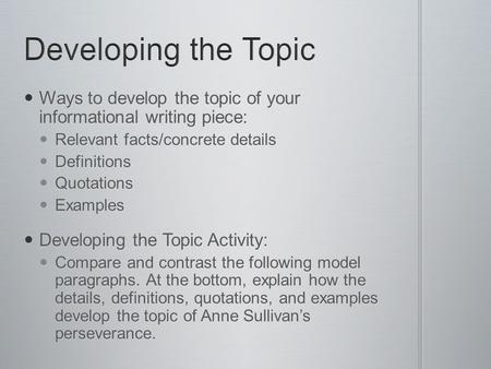 Ways to develop the topic of your informational writing piece: Ways to develop the topic of your informational writing piece: Relevant facts/concrete details.