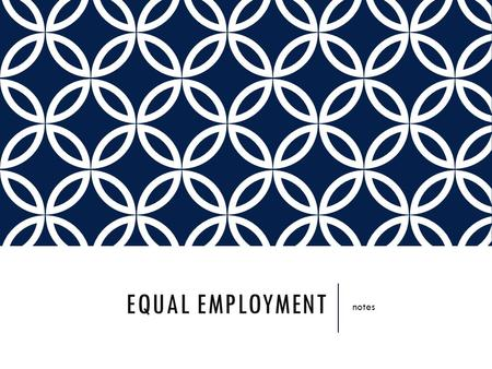 EQUAL EMPLOYMENT notes. Equal Employment Title VII Pregnancy Discrimination Act FMLAADAADEAEqual Pay Act.