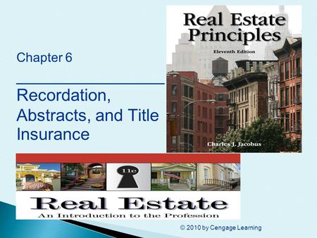 © 2010 by Cengage Learning Chapter 6 ________________ Recordation, Abstracts, and Title Insurance.