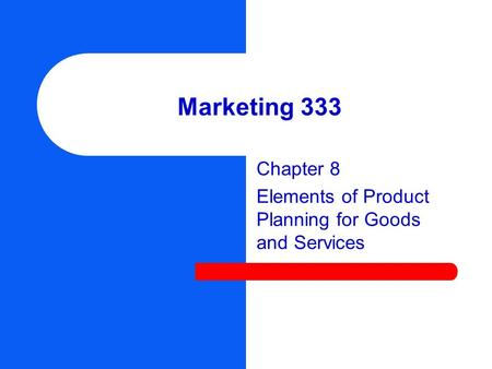 Chapter 8 Elements of Product Planning for Goods and Services