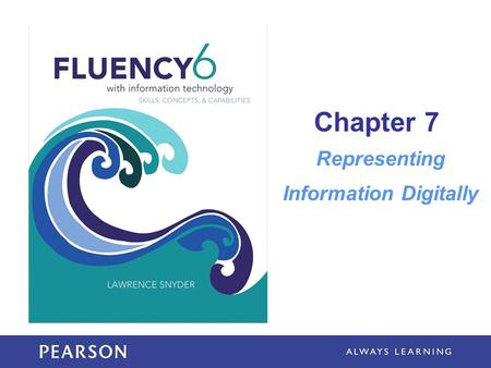 Chapter 7 Representing Information Digitally. Learning Objectives Explain the link between patterns, symbols, and information Determine possible PandA.