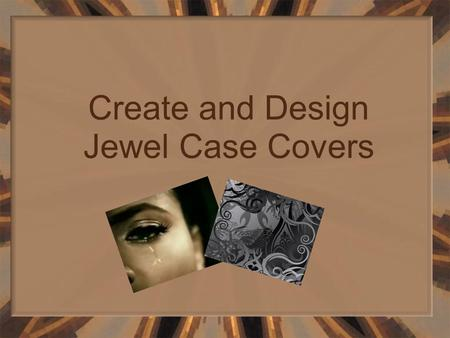 Create and Design Jewel Case Covers. Objective Students will use a template and various computer applications to create an original package design for.