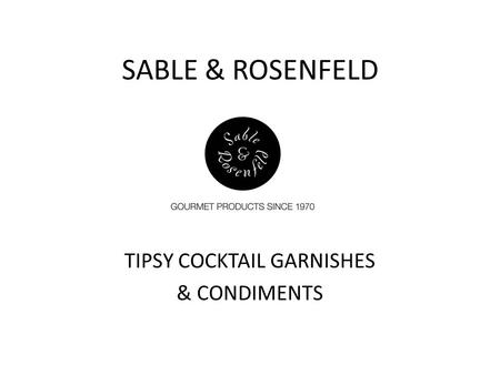SABLE & ROSENFELD TIPSY COCKTAIL GARNISHES & CONDIMENTS.