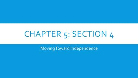 CHAPTER 5: SECTION 4 Moving Toward Independence. COLONIAL LEADERS EMERGE Second Continental Congress  On May 10, 1775, the Second Continental Congress.