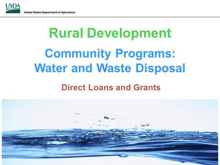 Community Programs: Water and Waste Disposal Direct Loans and Grants Rural Development.
