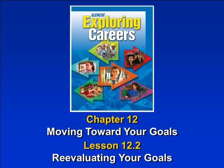 Chapter 12 Moving Toward Your Goals Chapter 12 Moving Toward Your Goals Lesson 12.2 Reevaluating Your Goals Lesson 12.2 Reevaluating Your Goals.