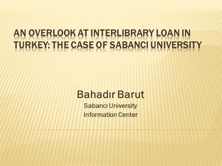 Bahadır Barut Sabancı University Information Center.