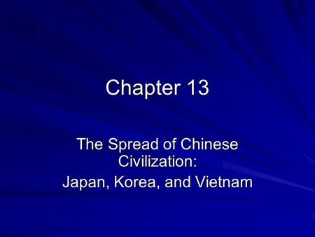 Chapter 13 The Spread of Chinese Civilization: Japan, Korea, and Vietnam.