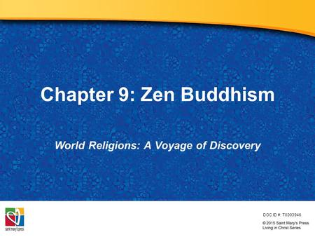 Chapter 9: Zen Buddhism World Religions: A Voyage of Discovery DOC ID #: TX003946.