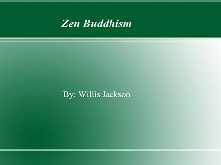 Zen Buddhism By: Willis Jackson. A brief history of Zen Buddhism ● Although many people consider Zen to be an exclusively Japanese school of Buddhism,