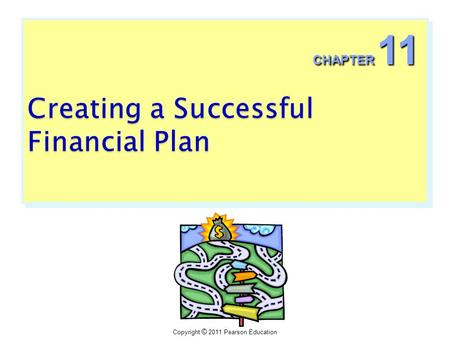 Copyright © 2011 Pearson Education CHAPTER 11. Copyright © 2011 Pearson Education Ch, 11: Creating a Successful Financial Plan 11 - 2  Common mistake.