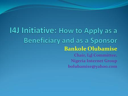 Bankole Olubamise Chair, I4J Committee, Nigeria Internet Group