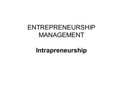 ENTREPRENEURSHIP MANAGEMENT Intrapreneurship. Entrepreneurship Management Entrepreneur and Intrapreneur What is Intrapreneurship ? It is a corporate entrepreneurship.