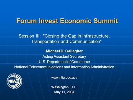 "Session III: Closing the Gap in Infrastructure, Transportation and Communication"" Michael D. Gallagher Acting Assistant Secretary U.S. Department of Commerce."