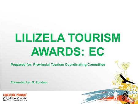 LILIZELA TOURISM AWARDS: EC Prepared for: Provincial Tourism Coordinating Committee Presented by: N. Zondwa.