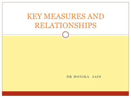 DR MONIKA JAIN KEY MEASURES AND RELATIONSHIPS. REVENUE The total monetary value of the goods or services sold is called revenue. The difference between.