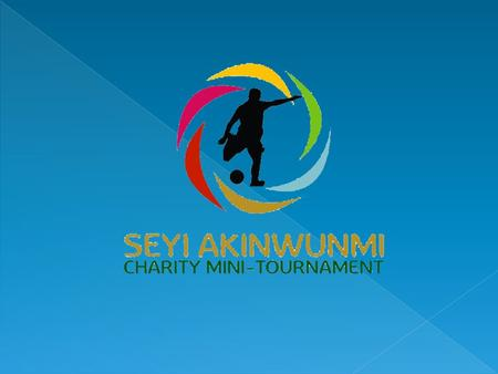 BACKGROUND The 'Seyi Akinwunmi Charity Mini-Tournament' (SACMT) is the eponymous charity event named after Barrister Seyi Akinwunmi, the 1 st Vice – President.