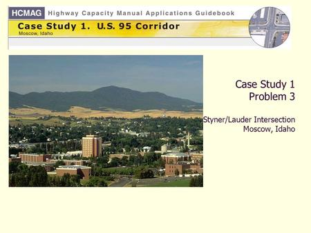 Case Study 1 Problem 3 Styner/Lauder Intersection Moscow, Idaho.