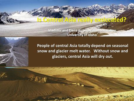 People of central Asia totally depend on seasonal snow and glacier melt water. Without snow and glaciers, central Asia will dry out. Is Central Asia really.