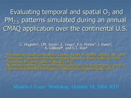 Evaluating temporal and spatial O 3 and PM 2.5 patterns simulated during an annual CMAQ application over the continental U.S. Evaluating temporal and spatial.