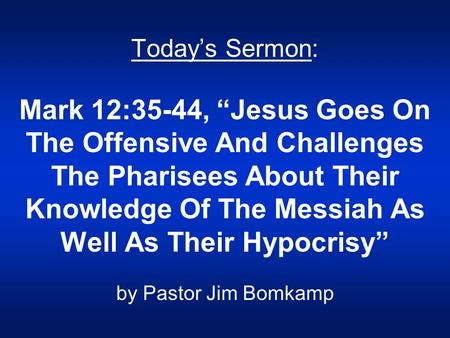 "Today's Sermon: Mark 12:35-44, ""Jesus Goes On The Offensive And Challenges The Pharisees About Their Knowledge Of The Messiah As Well As Their Hypocrisy"""