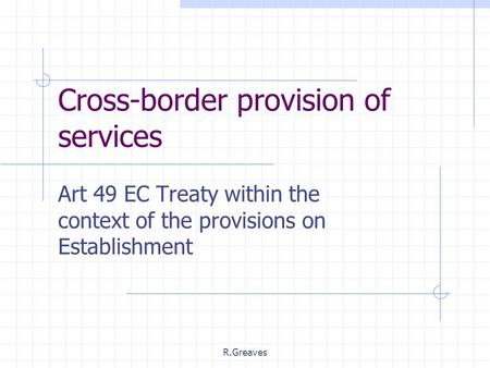 R.Greaves Cross-border provision of services Art 49 EC Treaty within the context of the provisions on Establishment.