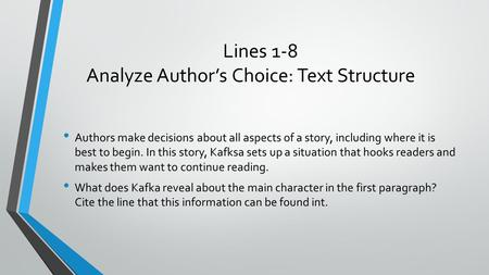 Lines 1-8 Analyze Author's Choice: Text Structure Authors make decisions about all aspects of a story, including where it is best to begin. In this story,