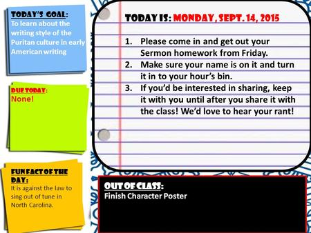 Today's Goal: Identify the course goals and their significance to you Today is: monday, sept. 14, 2015 1.Please come in and get out your Sermon homework.