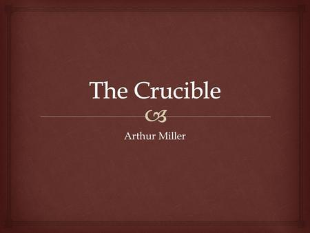 Arthur Miller.   Read page XV from the 2 nd full paragraph until onto the next page (XVI). 1.What did the trials do to the town? Answer in your notes.