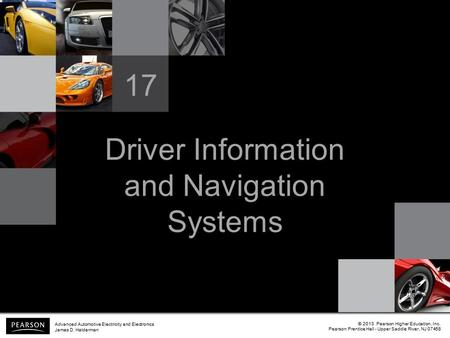 Driver Information and Navigation Systems 17 © 2013 Pearson Higher Education, Inc. Pearson Prentice Hall - Upper Saddle River, NJ 07458 Advanced Automotive.