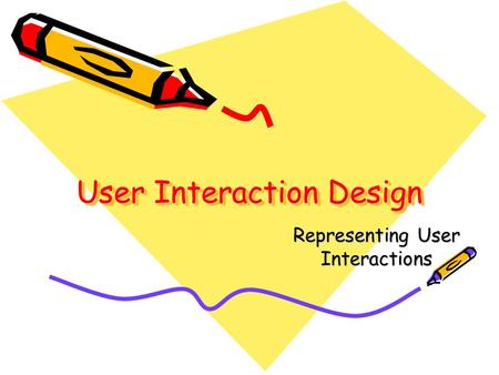 User Interaction Design Representing User Interactions.
