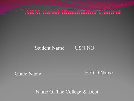 Student Name USN NO Guide Name H.O.D Name Name Of The College & Dept.