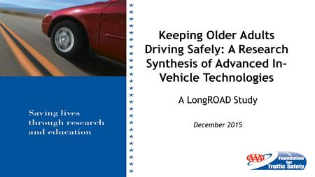 A LongROAD Study December 2015 Keeping Older Adults Driving Safely: A Research Synthesis of Advanced In- Vehicle Technologies.