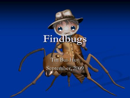 Findbugs Tin Bui-Huy September, 2009. Content What is bug? What is bug? What is Findbugs? What is Findbugs? How to use Findbugs? How to use Findbugs?