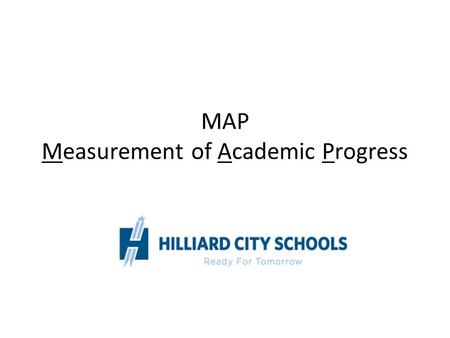 "MAP Measurement of Academic Progress. What information does MAP provide classroom teachers? Performance data linked to Ohio standards A ""RIT Score"" that."