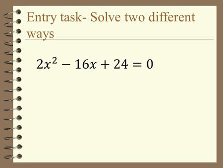Entry task- Solve two different ways 4.8 Complex Numbers Target: I can identify and perform operations with complex numbers.