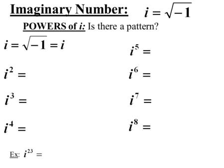 Imaginary Number: POWERS of i: Is there a pattern? Ex: