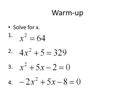 Warm-up Solve for x. 1. 2. 3. 4.. Section 5-6: Complex Numbers Goal 1.02: Define and compute with complex numbers.