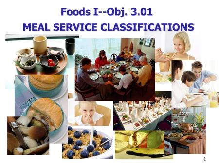 1 Foods I--Obj. 3.01 MEAL SERVICE CLASSIFICATIONS.