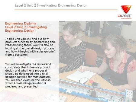 Level 2 Unit 2 Investigating Engineering Design Engineering Diploma Level 2 Unit 2 Investigating Engineering Design In this unit you will find out how.