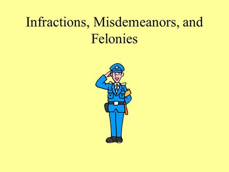 Infractions, Misdemeanors, and Felonies. Terms to Know Murder – killing with deliberate intent to kill 1 st degree – premeditation 2 nd degree – sudden.