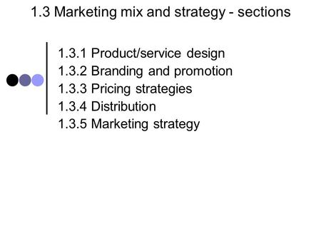 1.3 Marketing mix and strategy - sections