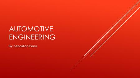 AUTOMOTIVE ENGINEERING By: Sebastian Pena. JOB DESCRIPTION Design and build -truck -tractors -bulldozer -motorcycle.