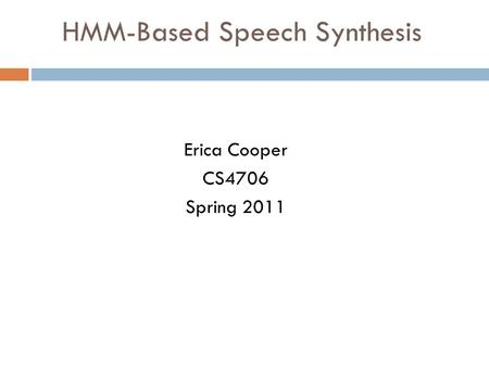 HMM-Based Speech Synthesis Erica Cooper CS4706 Spring 2011.
