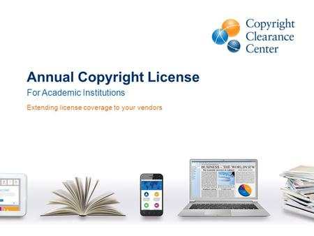 For Academic Institutions Extending license coverage to your vendors Annual Copyright License.