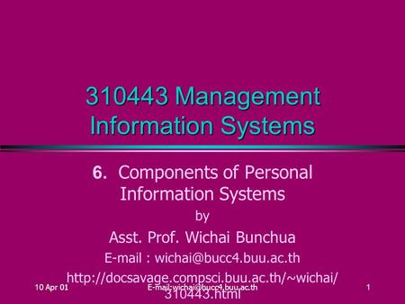 10 Apr 310443 Management Information Systems 6. Components of Personal Information Systems by Asst. Prof. Wichai Bunchua.