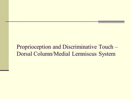 Proprioception and Discriminative Touch – Dorsal Column/Medial Lemniscus System.